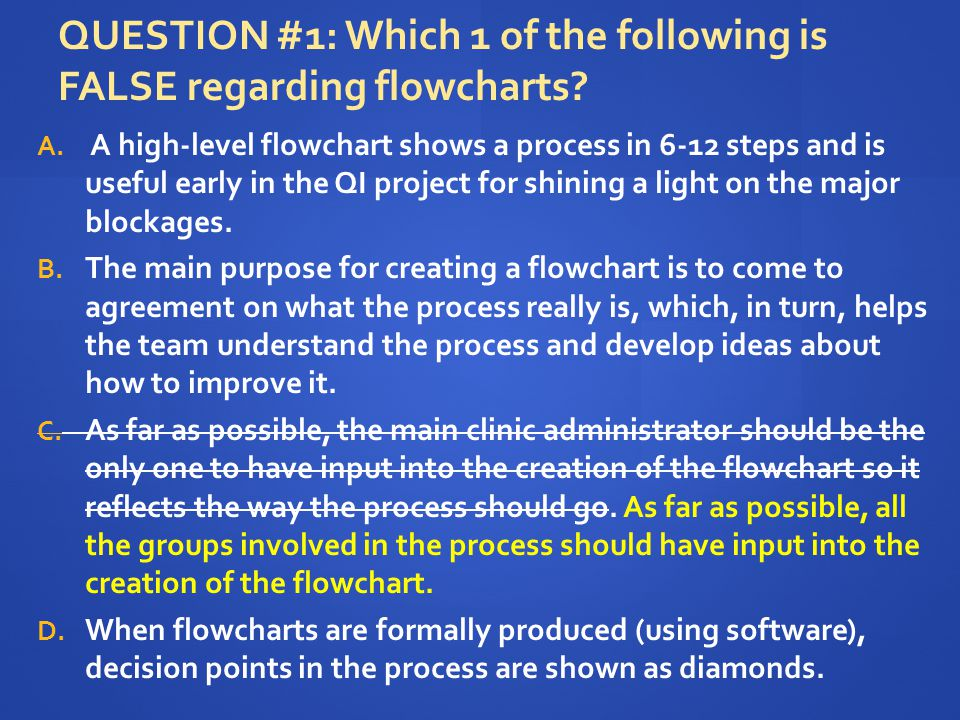 QUESTION #1: Which 1 of the following is FALSE regarding flowcharts