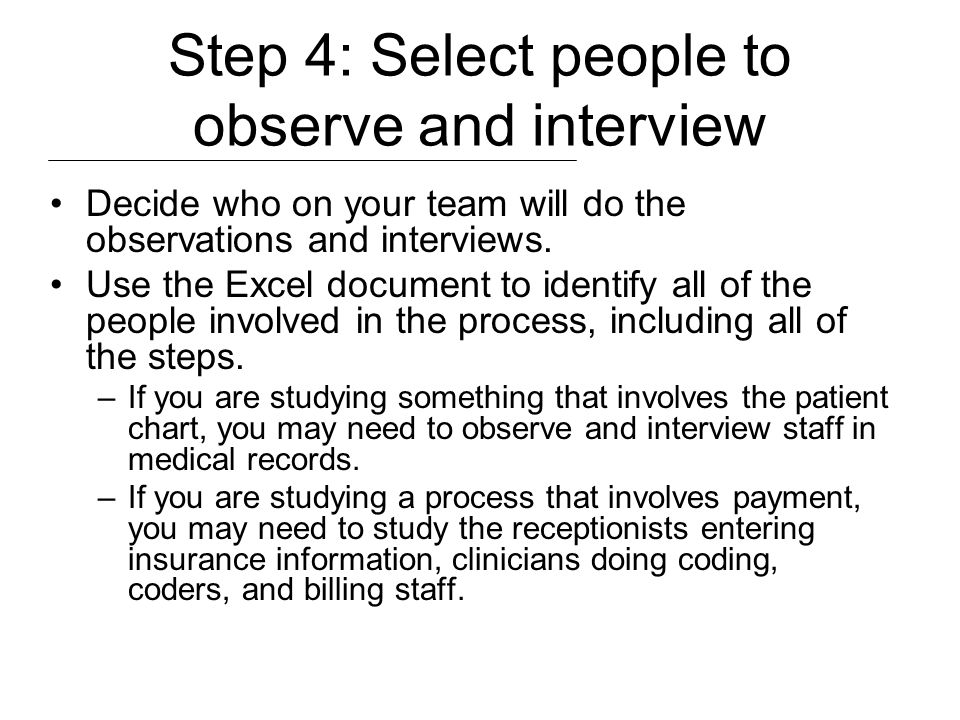 Step 4: Select people to observe and interview