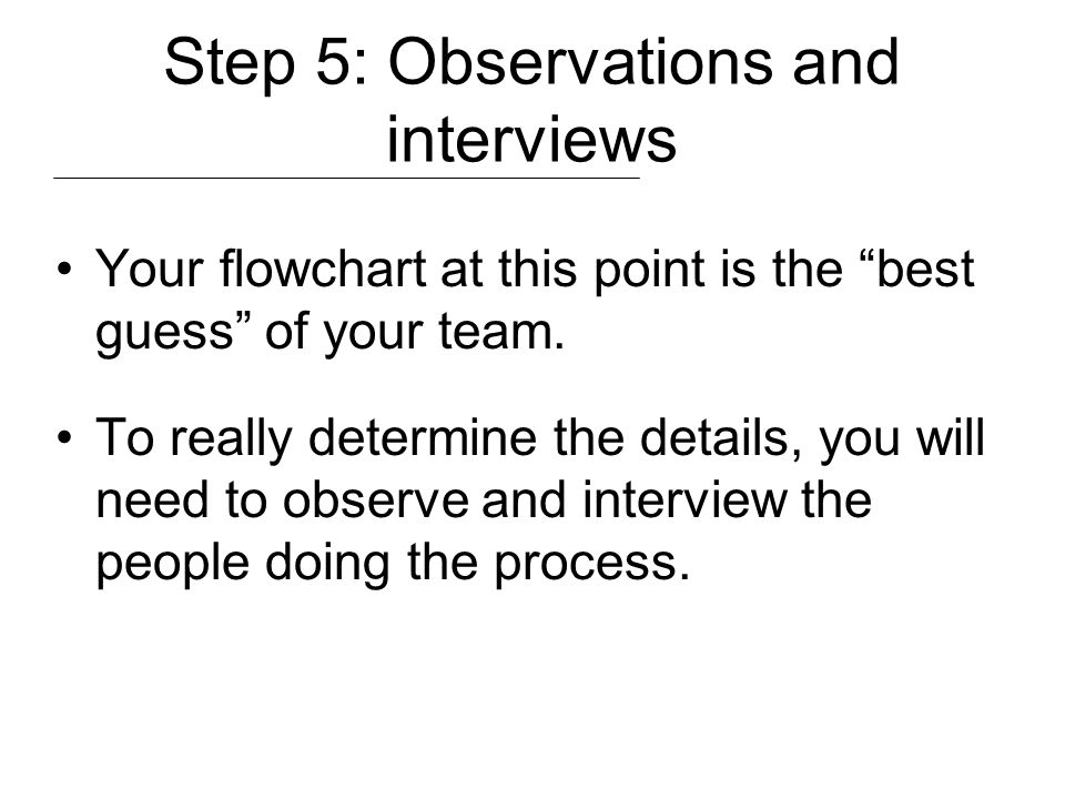 Step 5: Observations and interviews