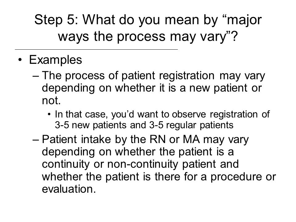 Step 5: What do you mean by major ways the process may vary