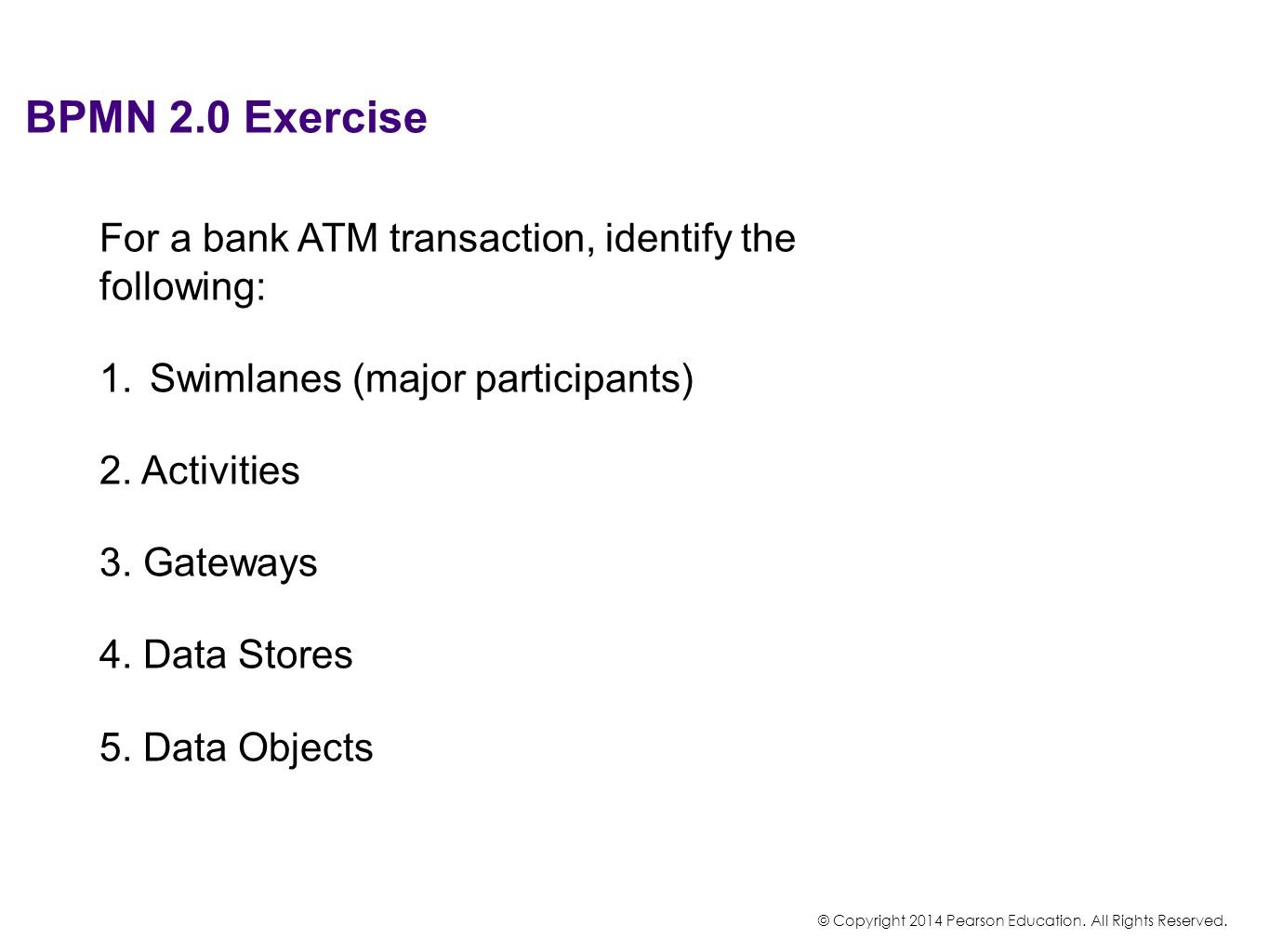 BPMN 2.0 Exercise For a bank ATM transaction, identify the following: