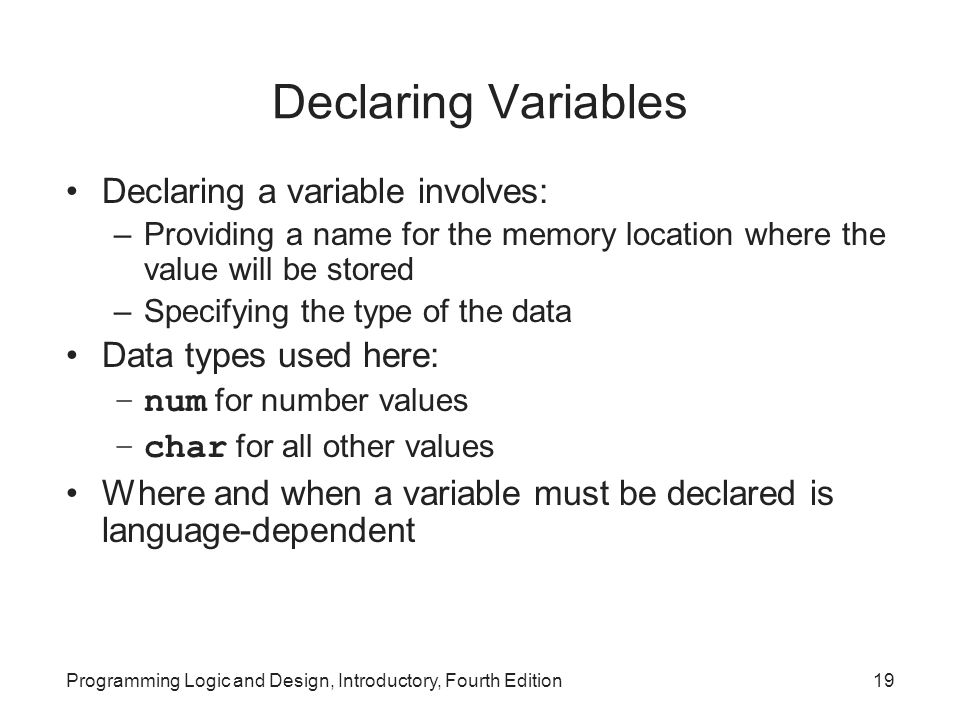 Declaring Variables Declaring a variable involves: