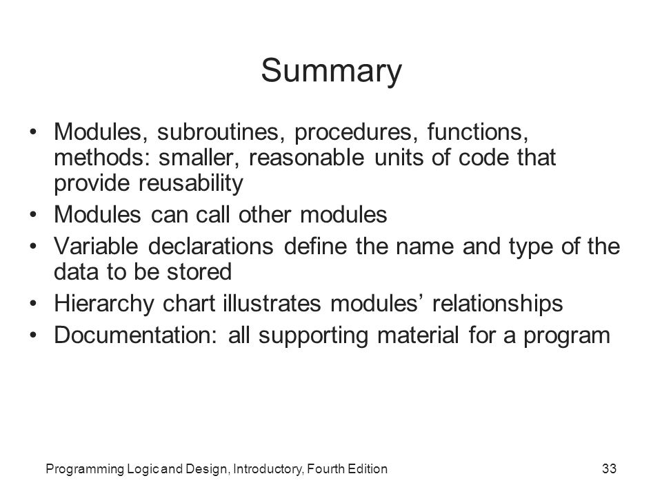 Summary Modules, subroutines, procedures, functions, methods: smaller, reasonable units of code that provide reusability.