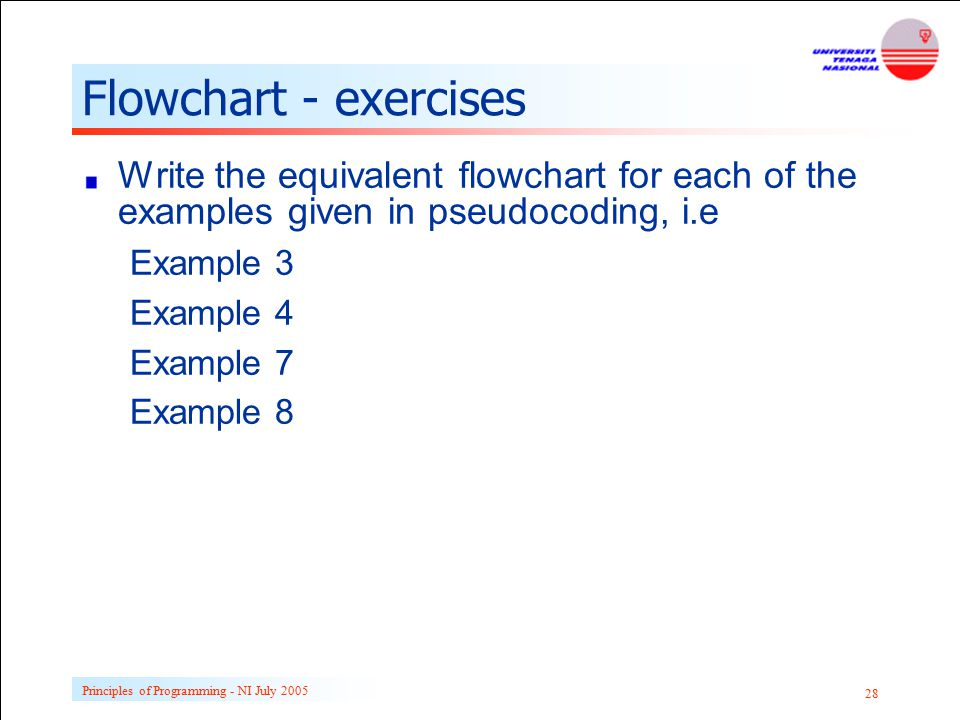 Flowchart - exercises Write the equivalent flowchart for each of the examples given in pseudocoding, i.e.