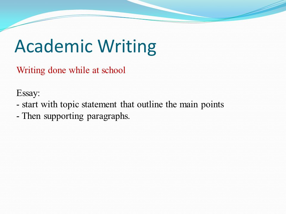 Academic Writing Writing done while at school Essay:
