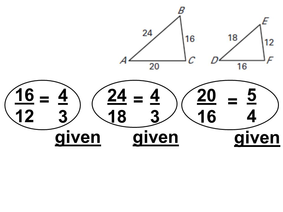 16 12 4 3 24 18 4 3 20 16 5 4 = = = given given given