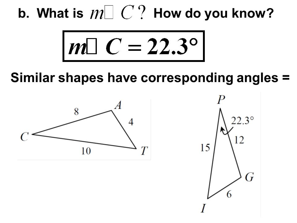 b. What is How do you know Similar shapes have corresponding angles =