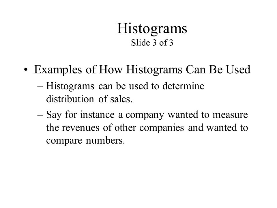 Histograms Slide 3 of 3 Examples of How Histograms Can Be Used