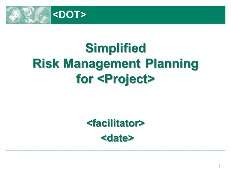 <DOT> Simplified Risk Management Planning for <Project> <facilitator> <date>