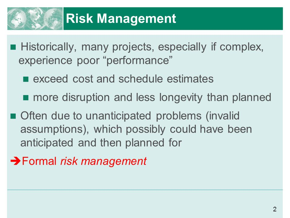 Risk Management Historically, many projects, especially if complex, experience poor performance exceed cost and schedule estimates.