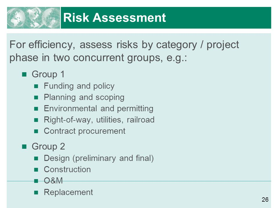 Risk Assessment For efficiency, assess risks by category / project phase in two concurrent groups, e.g.: