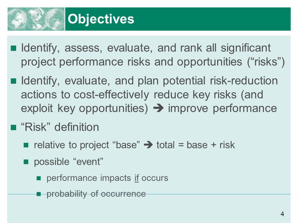 Objectives Identify, assess, evaluate, and rank all significant project performance risks and opportunities ( risks )