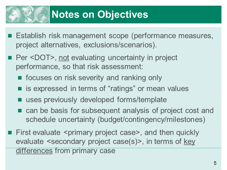 Notes on Objectives Establish risk management scope (performance measures, project alternatives, exclusions/scenarios).