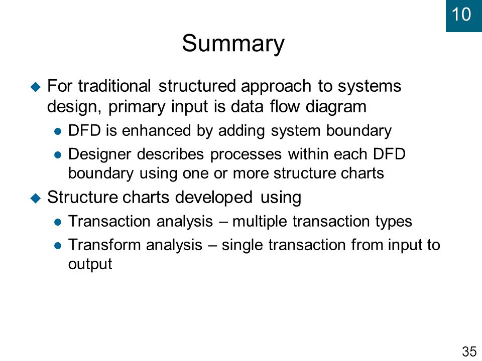 Summary For traditional structured approach to systems design, primary input is data flow diagram.