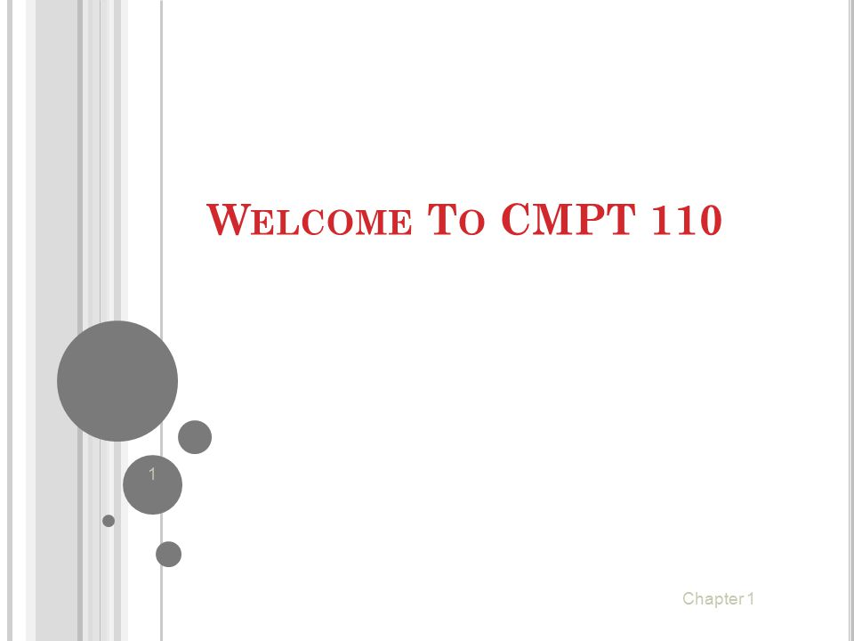 Welcome To CMPT 110 Chapter 1