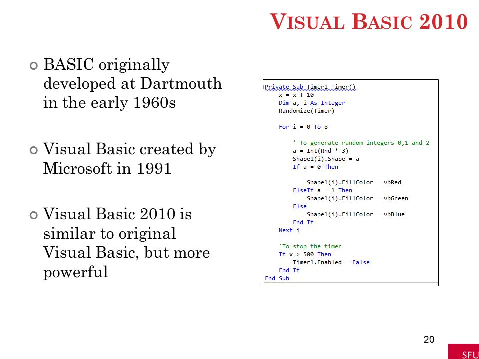 Visual Basic 2010 BASIC originally developed at Dartmouth in the early 1960s. Visual Basic created by Microsoft in 1991.