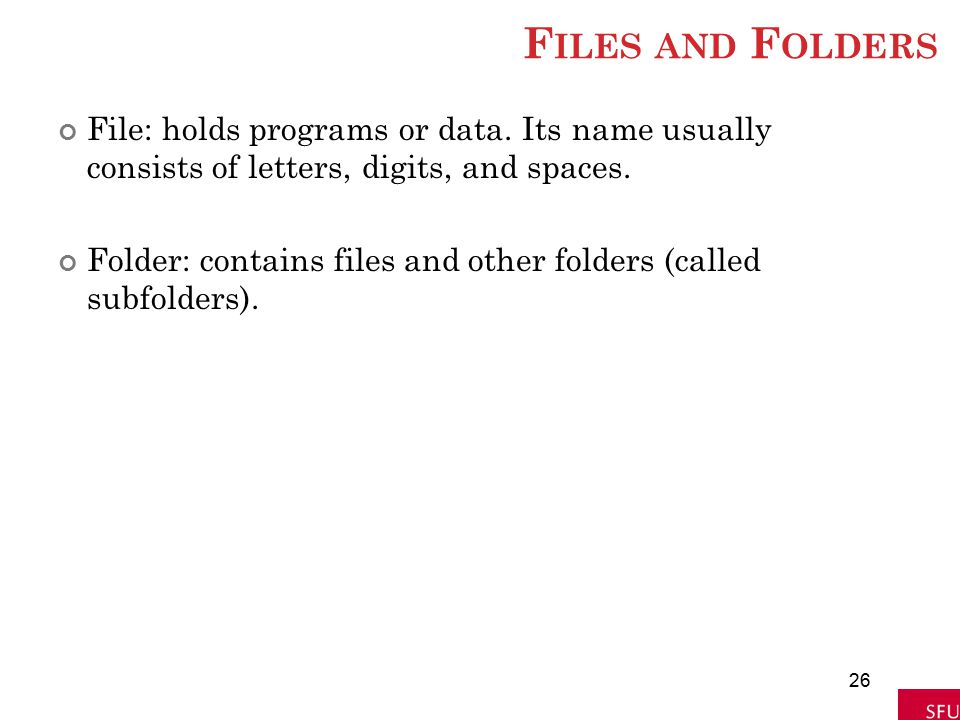 Files and Folders File: holds programs or data. Its name usually consists of letters, digits, and spaces.