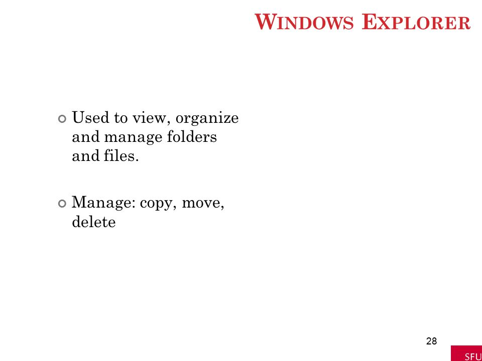 Windows Explorer Used to view, organize and manage folders and files.