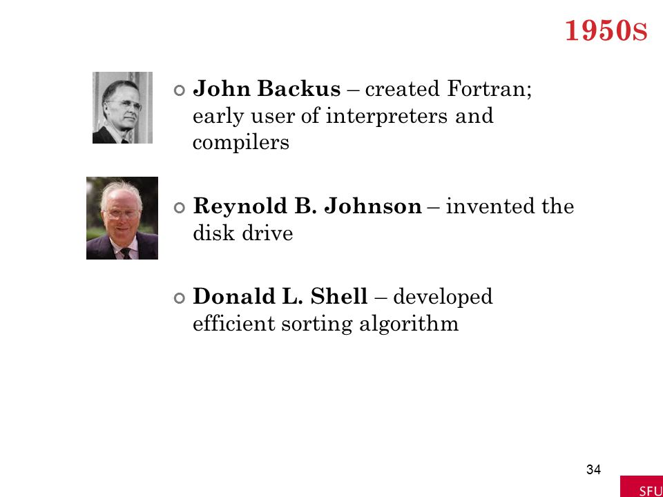 1950s John Backus – created Fortran; early user of interpreters and compilers. Reynold B. Johnson – invented the disk drive.
