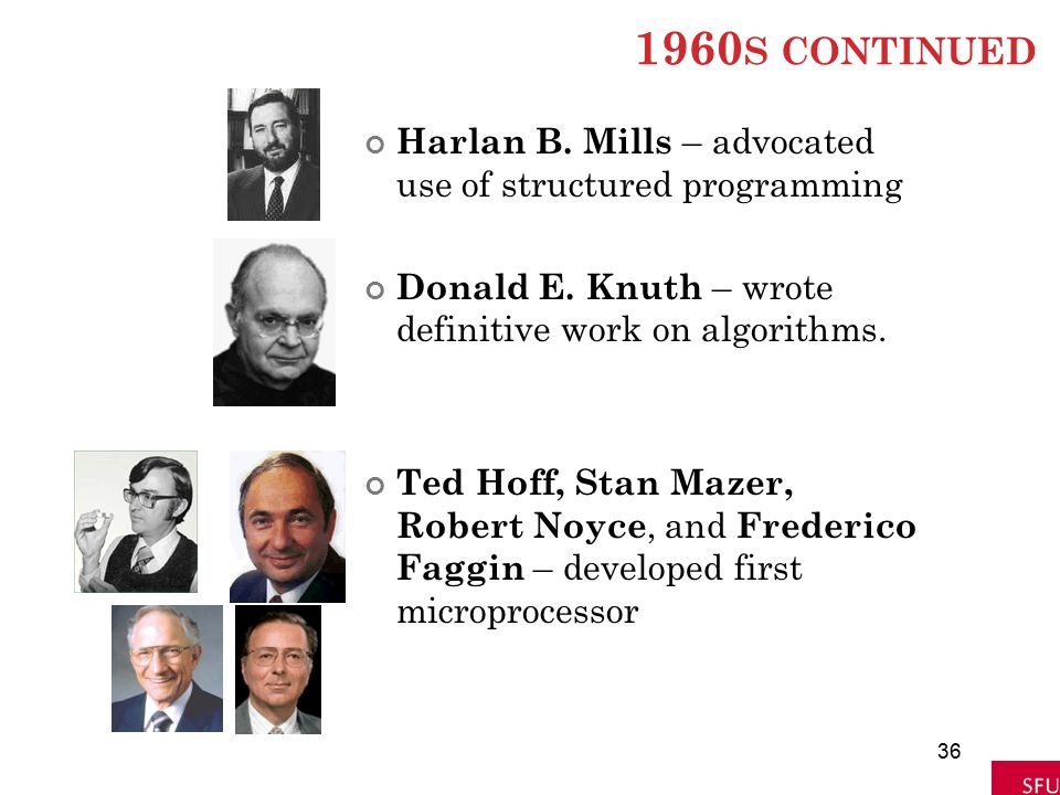 1960s continued Harlan B. Mills – advocated use of structured programming. Donald E. Knuth – wrote definitive work on algorithms.