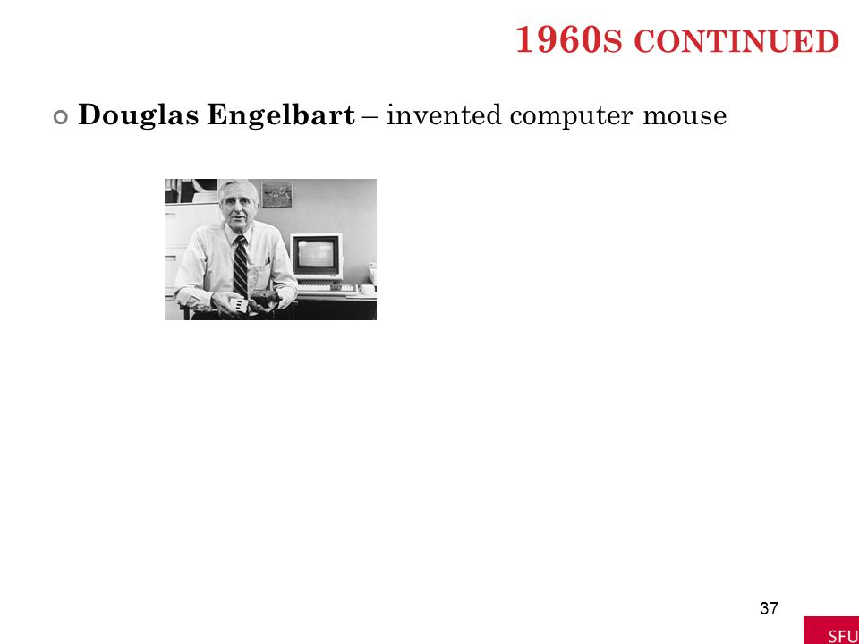 1960s continued Douglas Engelbart – invented computer mouse
