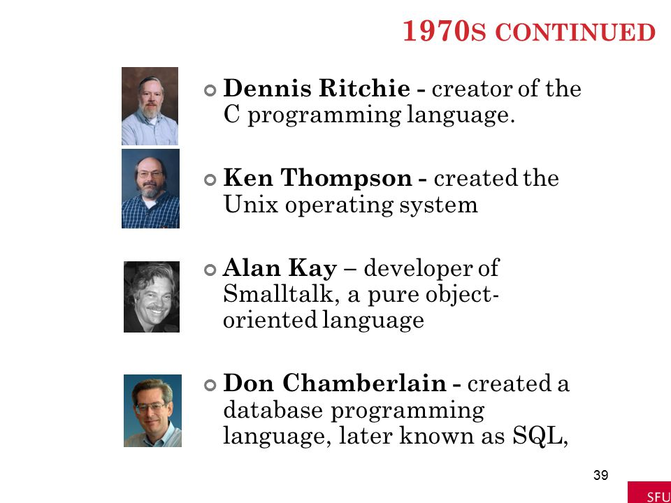 1970s continued Dennis Ritchie - creator of the C programming language. Ken Thompson - created the Unix operating system.