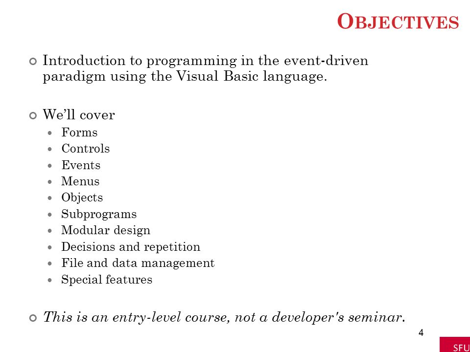 Objectives Introduction to programming in the event-driven paradigm using the Visual Basic language.
