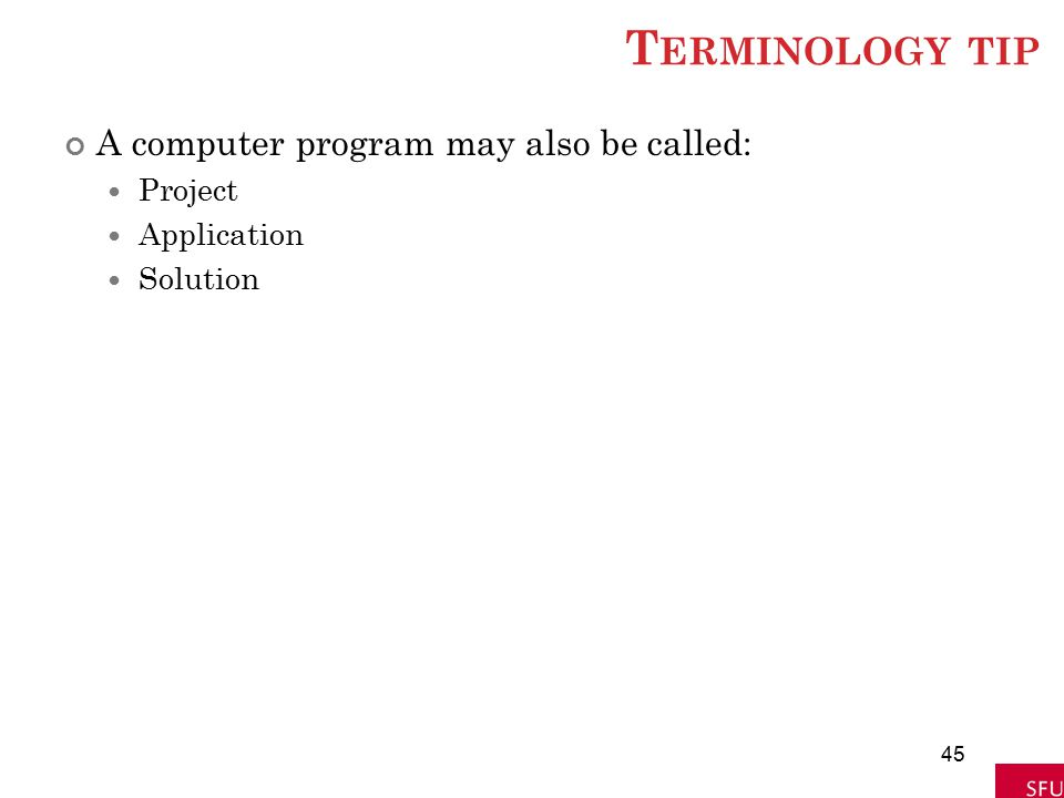 Terminology tip A computer program may also be called: Project