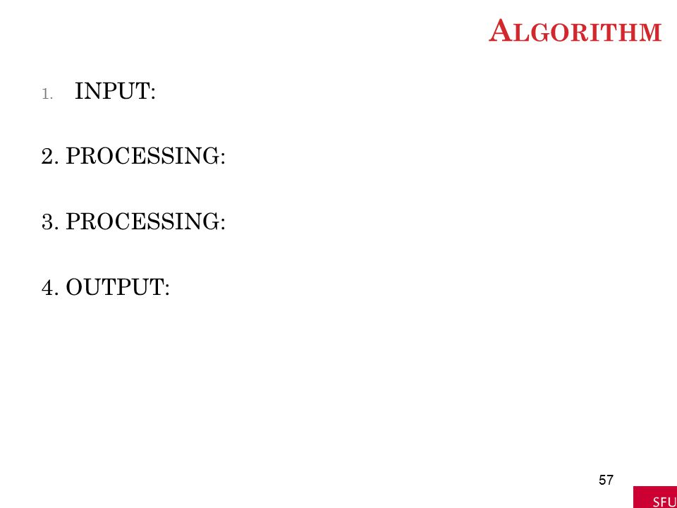 Algorithm INPUT: 2. PROCESSING: 3. PROCESSING: 4. OUTPUT: