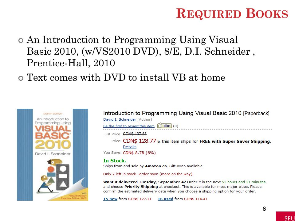 Required Books An Introduction to Programming Using Visual Basic 2010, (w/VS2010 DVD), 8/E, D.I. Schneider , Prentice-Hall, 2010.