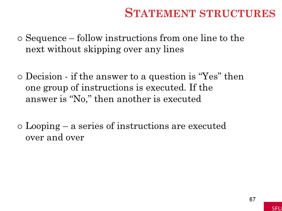 Statement structures Sequence – follow instructions from one line to the next without skipping over any lines.