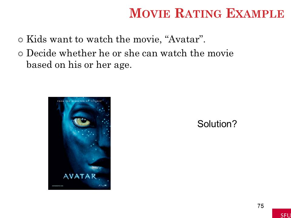 Movie Rating Example Kids want to watch the movie, Avatar .