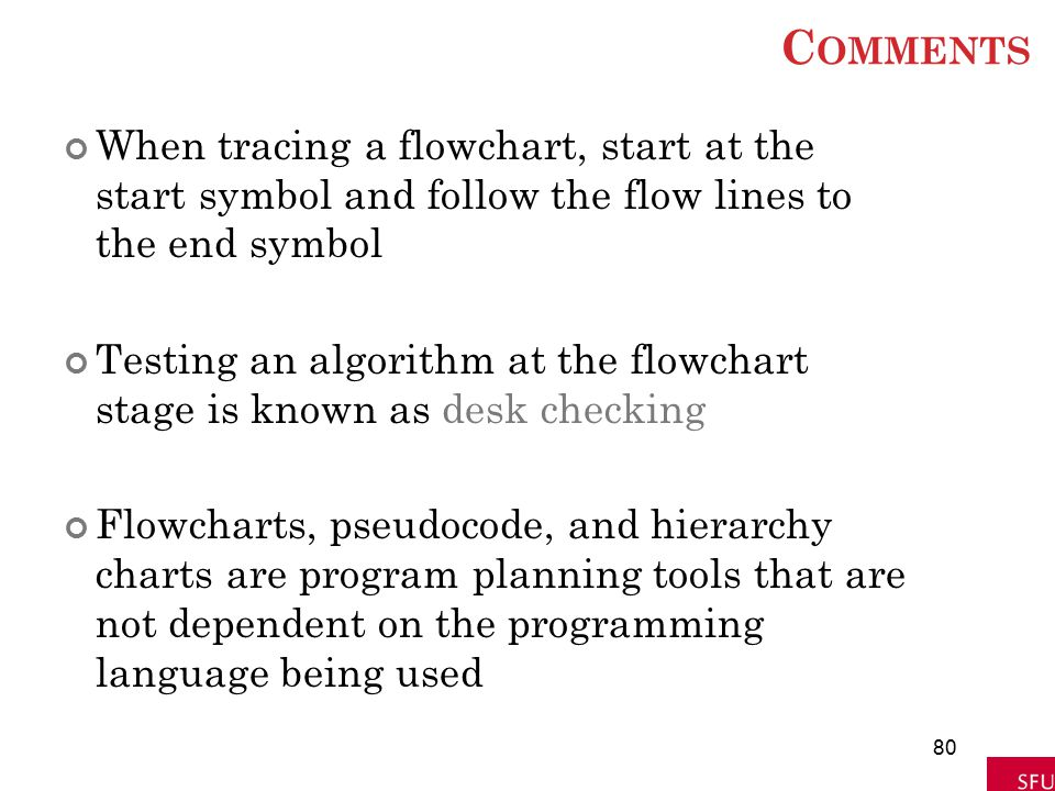 Comments When tracing a flowchart, start at the start symbol and follow the flow lines to the end symbol.