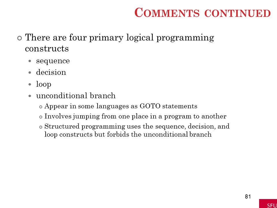 Comments continued There are four primary logical programming constructs. sequence. decision. loop.