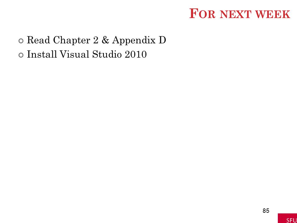 For next week Read Chapter 2 & Appendix D Install Visual Studio 2010