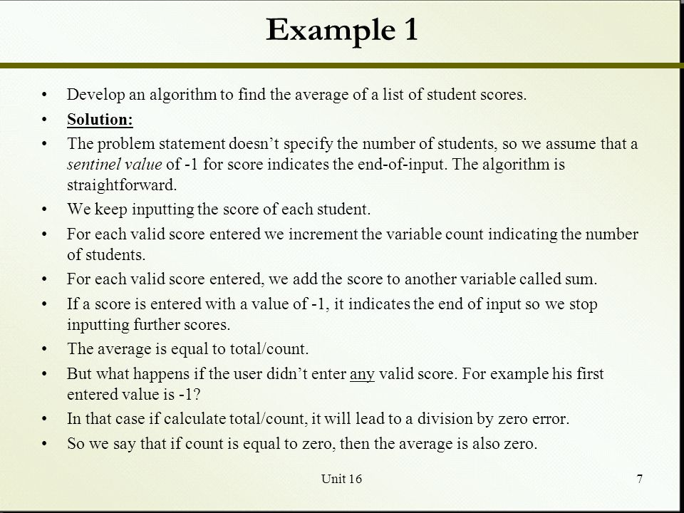 Example 1 Develop an algorithm to find the average of a list of student scores. Solution: