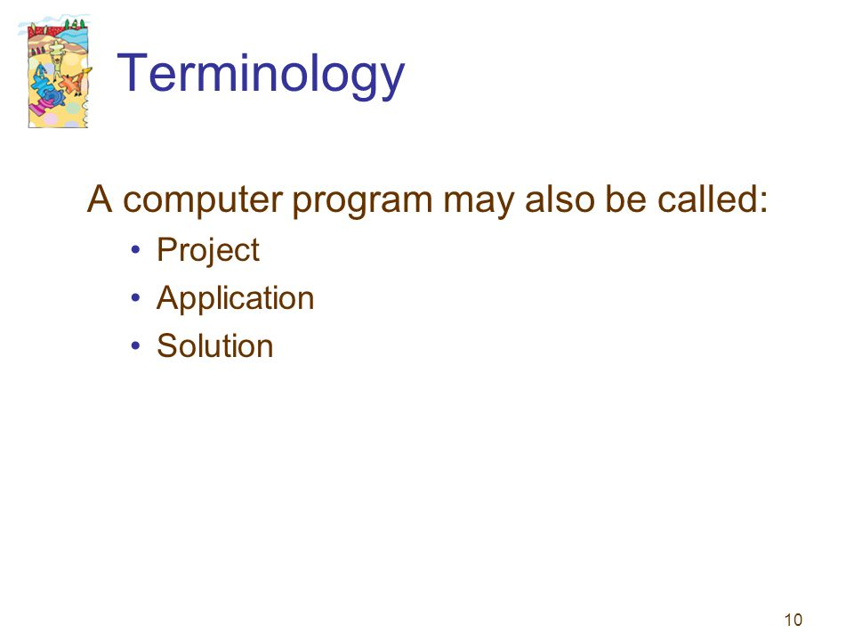 Terminology A computer program may also be called: Project Application