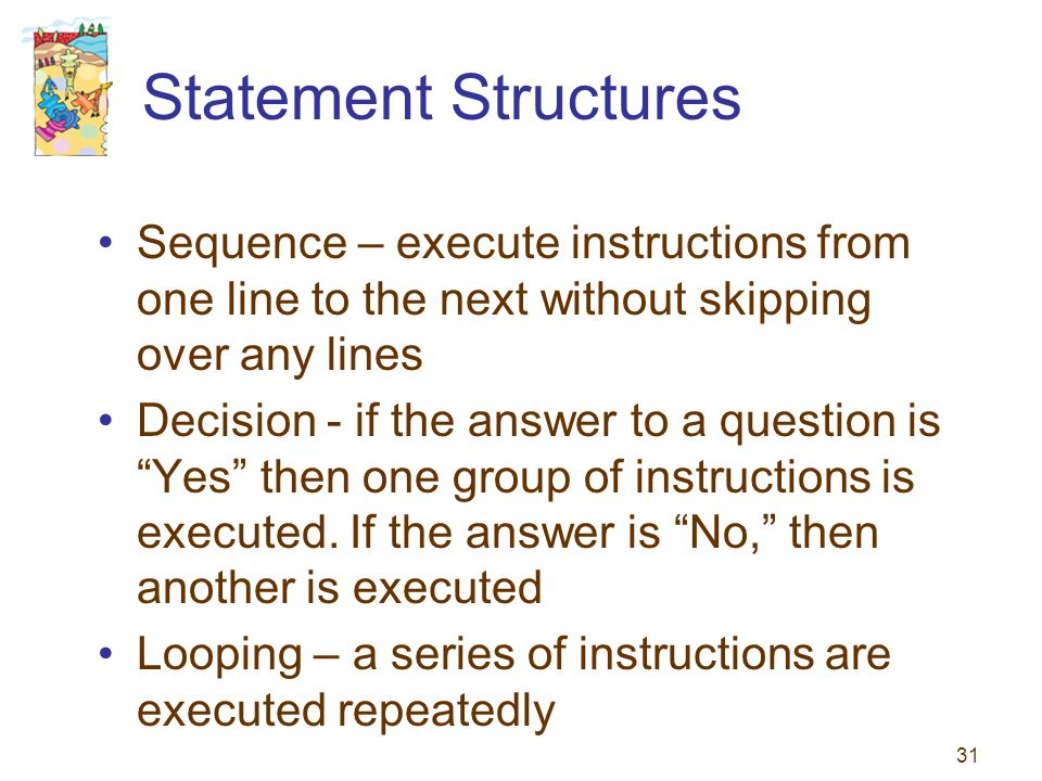 Statement Structures Sequence – execute instructions from one line to the next without skipping over any lines.