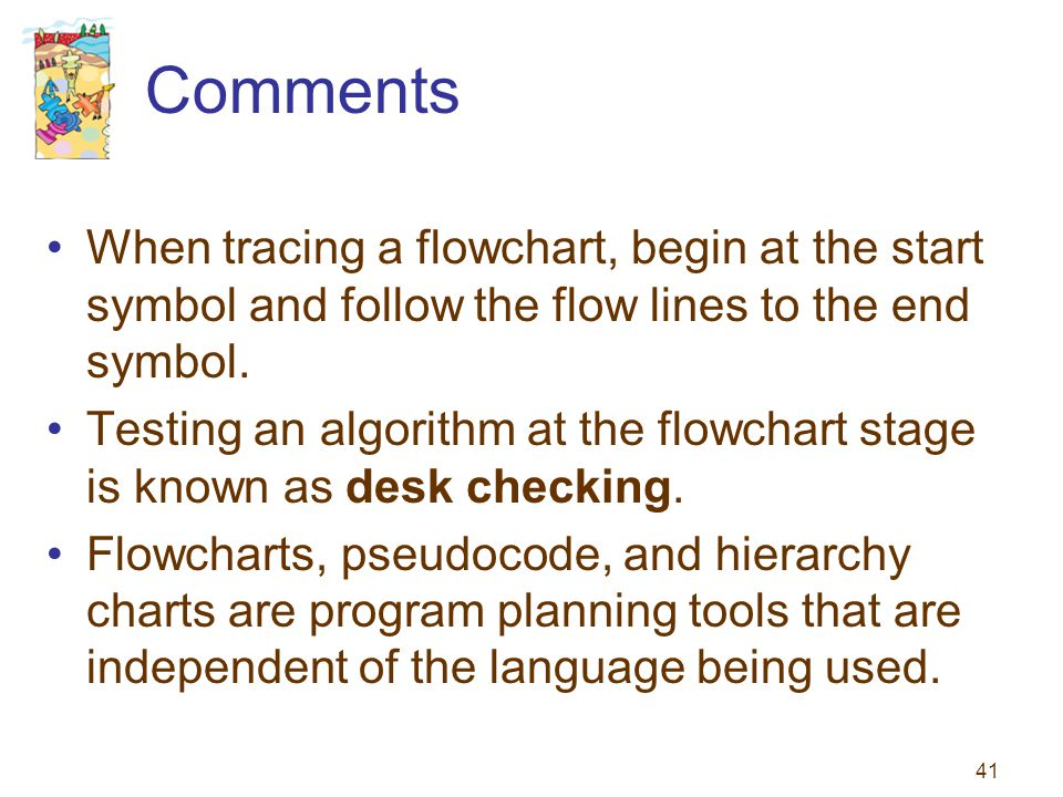Comments When tracing a flowchart, begin at the start symbol and follow the flow lines to the end symbol.