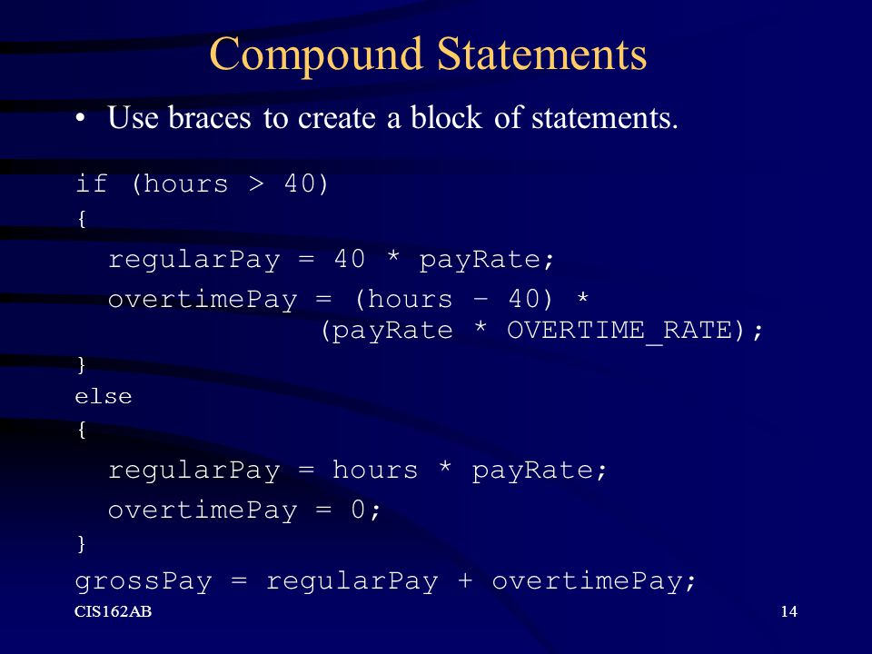 Compound Statements Use braces to create a block of statements.