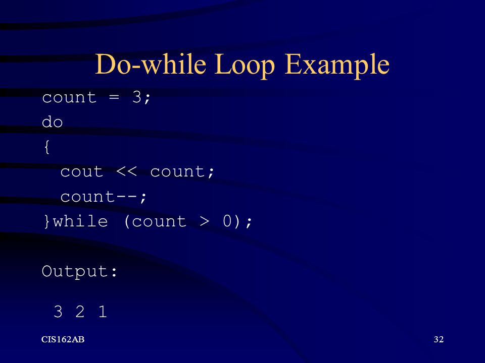 Do-while Loop Example count = 3; do { cout << count; count--;