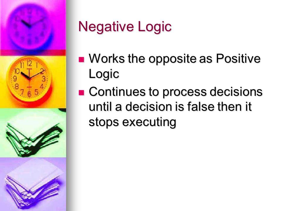 Negative Logic Works the opposite as Positive Logic