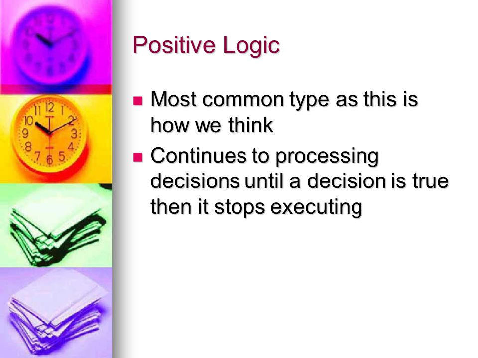 Positive Logic Most common type as this is how we think