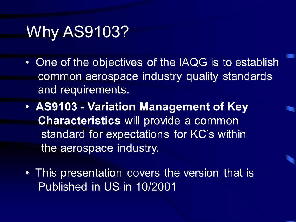 Why AS9103 One of the objectives of the IAQG is to establish