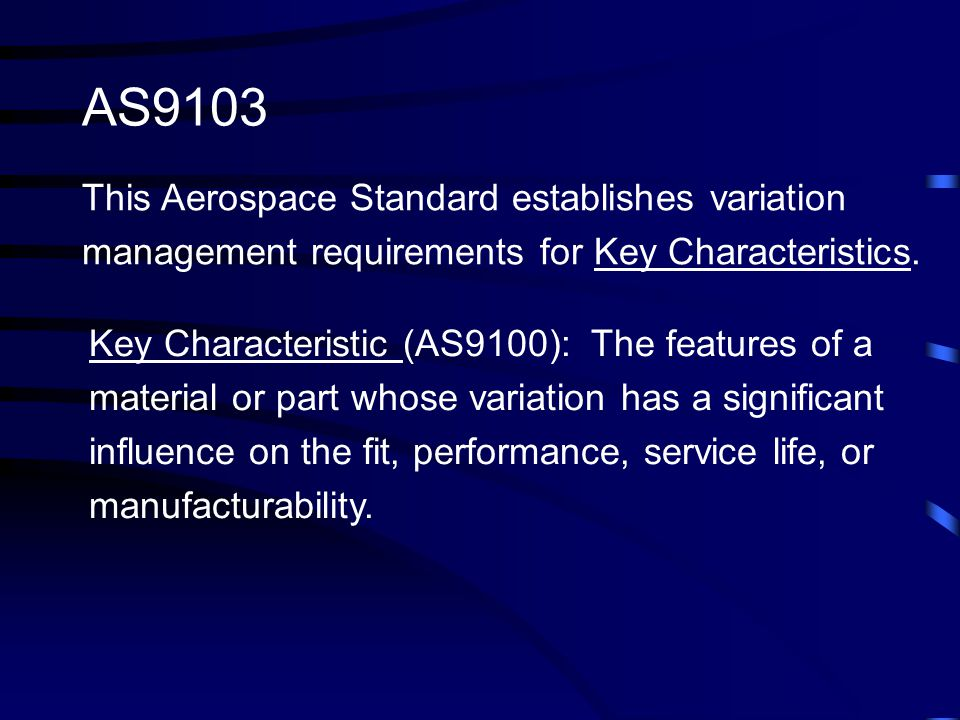 AS9103 This Aerospace Standard establishes variation management requirements for Key Characteristics.