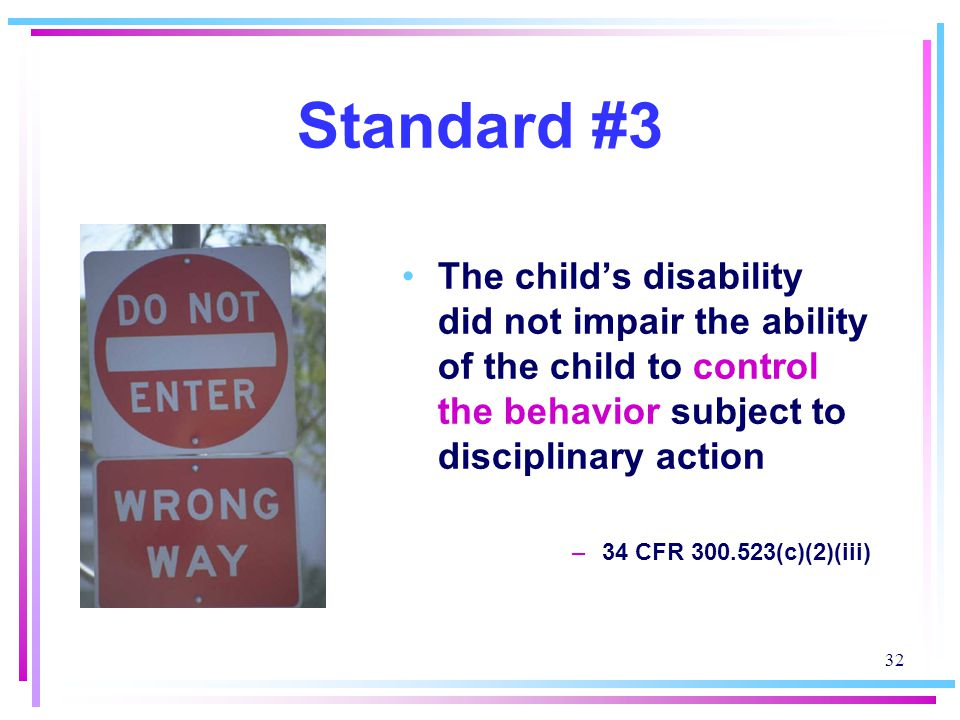 Standard #3 The child's disability did not impair the ability of the child to control the behavior subject to disciplinary action.
