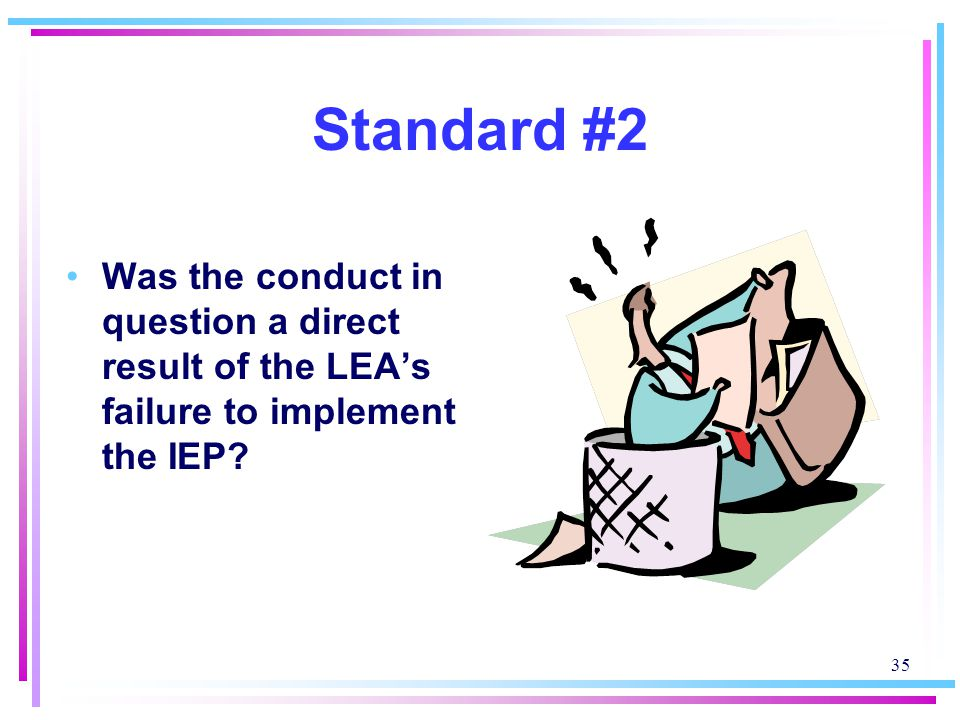 Standard #2 Was the conduct in question a direct result of the LEA's failure to implement the IEP