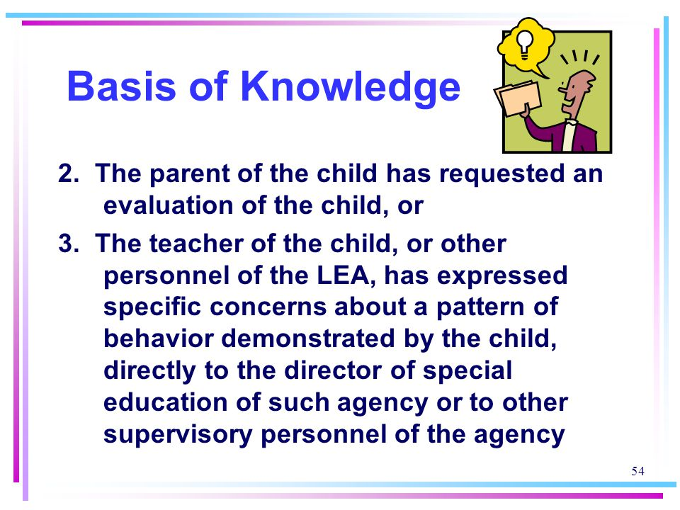 Basis of Knowledge 2. The parent of the child has requested an evaluation of the child, or.