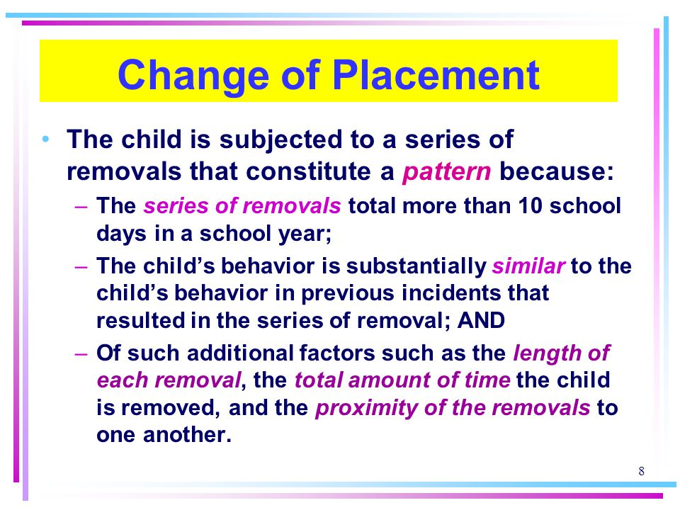 Change of Placement The child is subjected to a series of removals that constitute a pattern because: