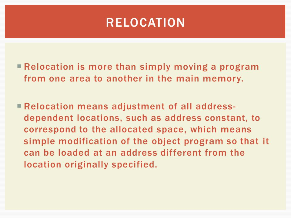 RELOCATION Relocation is more than simply moving a program from one area to another in the main memory.